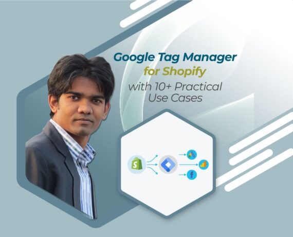 Google Tag Manager for Shopify with 10+ Practical Use Cases